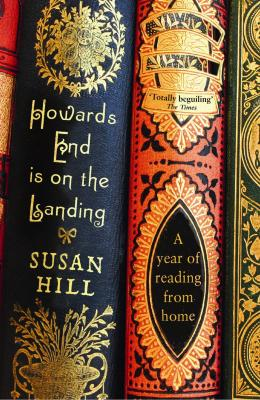 Howards End Is On the Landing: A Year of Reading from Home